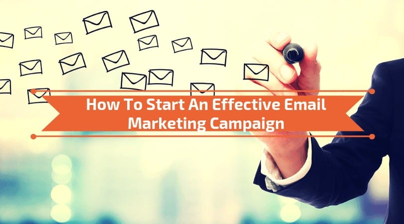 How To Start An Effective Email Marketing Campaign